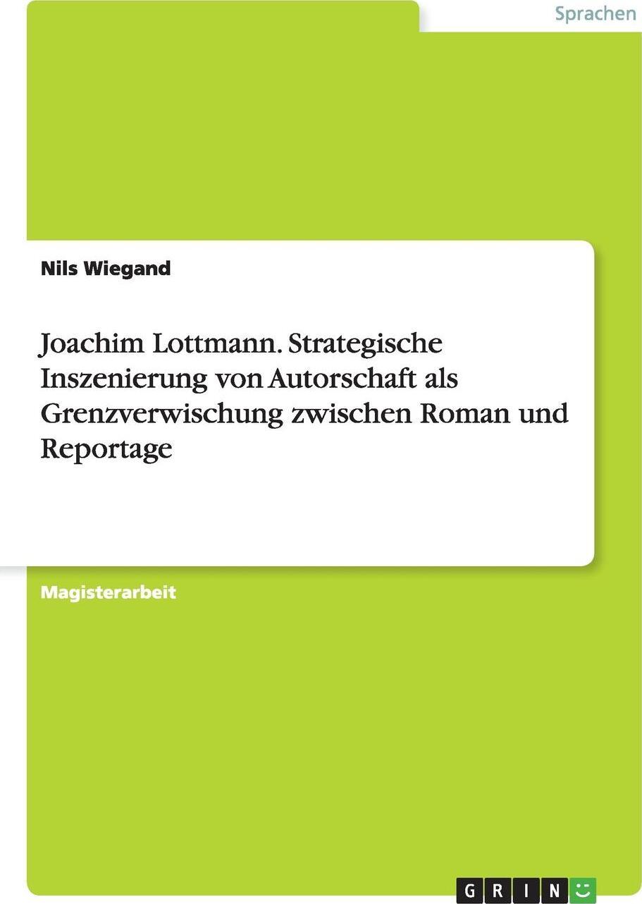 Joachim Lottmann. Strategische Inszenierung von Autorschaft als Grenzverwischung zwischen Roman und Reportage. Nils Wiegand