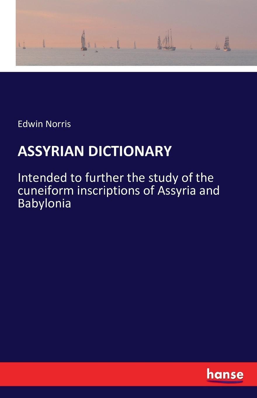 ASSYRIAN DICTIONARY. Edwin Norris