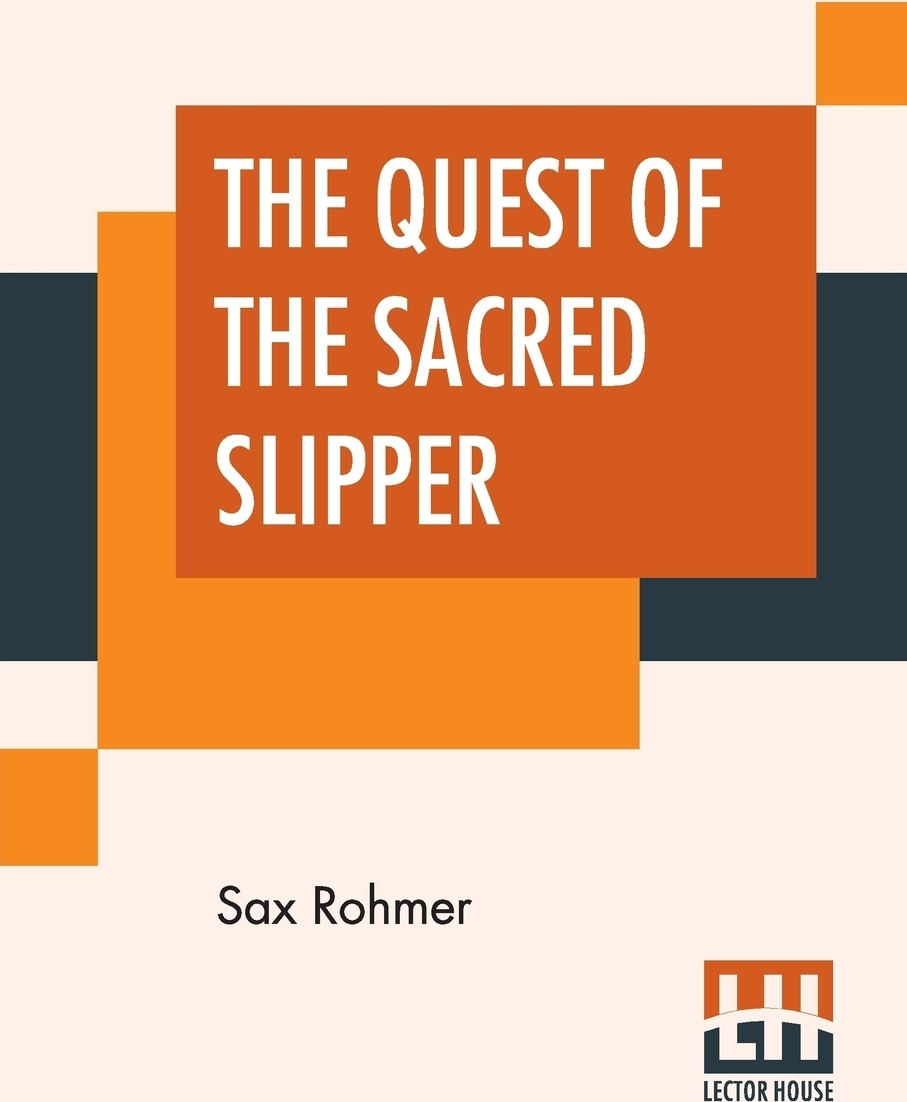 Sax Rohmer. The Quest Of The Sacred Slipper