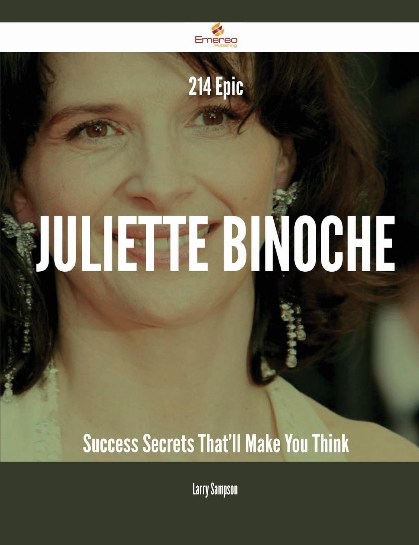 214 Epic Juliette Binoche Success Secrets That`ll Make You Think. Larry Sampson