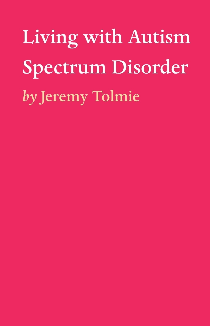 Jeremy Tolmie. Living with Autism Spectrum Disorder