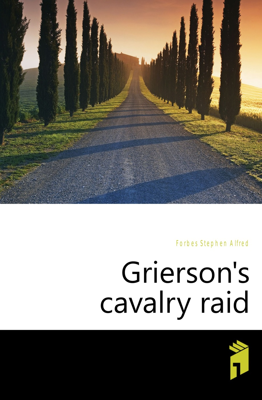 Forbes Stephen Alfred Griersons cavalry raid