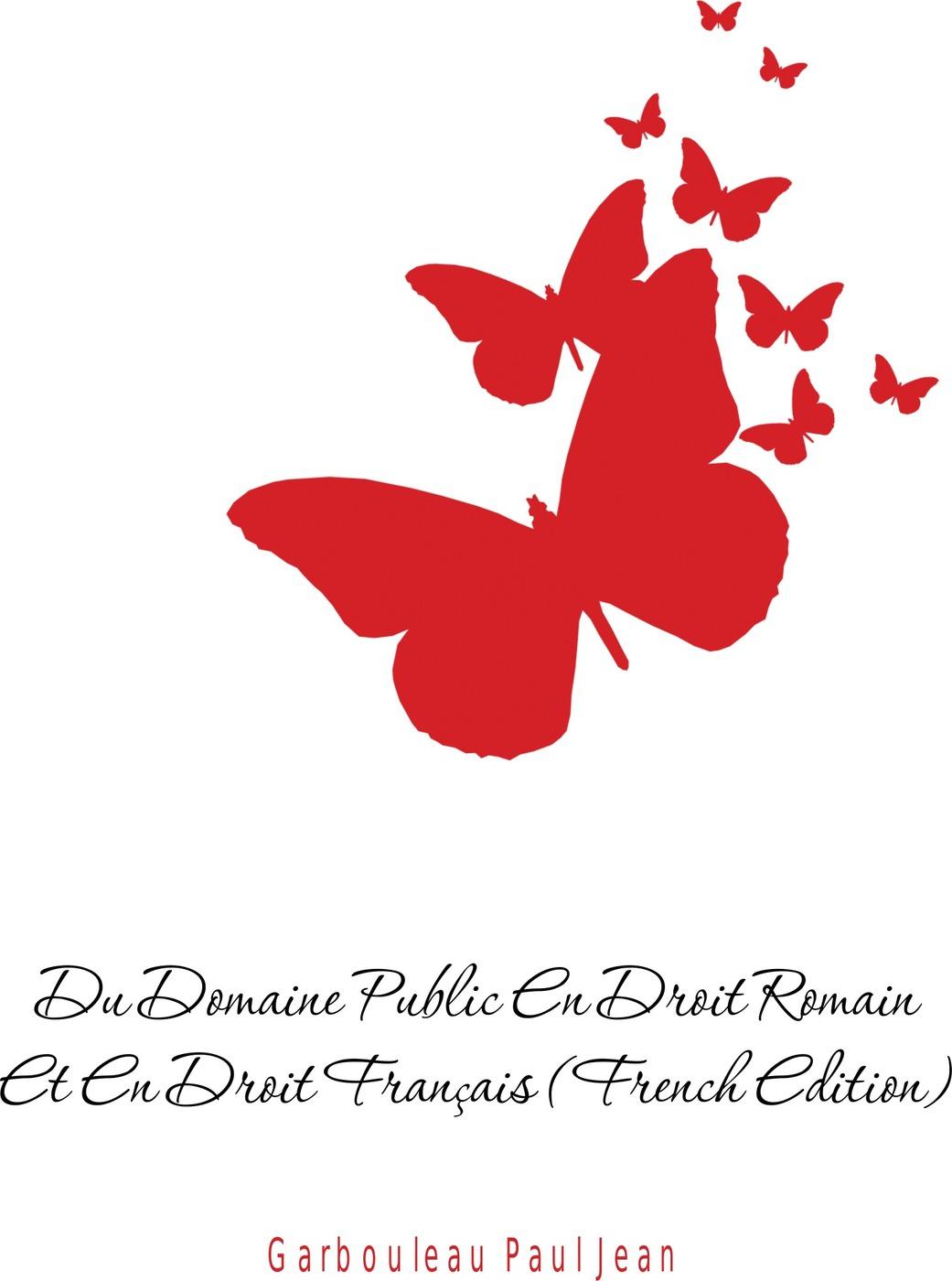 Фото - Garbouleau Paul Jean Du Domaine Public En Droit Romain Et En Droit Francais (French Edition) jean paul gaultier le male