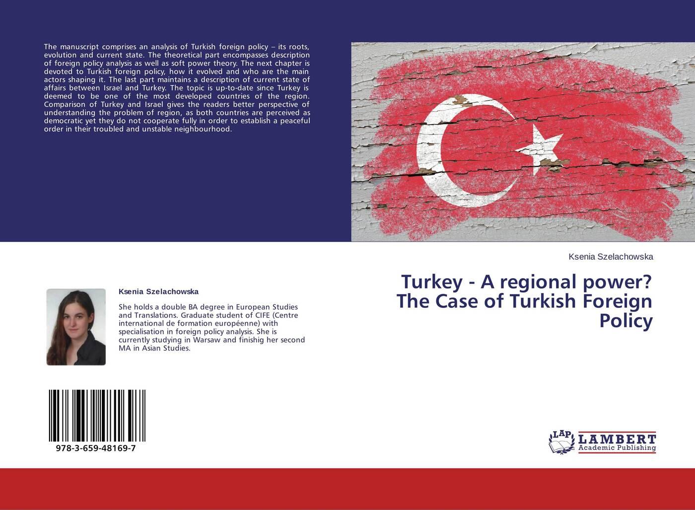 Ksenia Szelachowska Turkey - A regional power? The Case of Turkish Foreign Policy the emergence of kantian culture in turkish foreign policy 1980 2012
