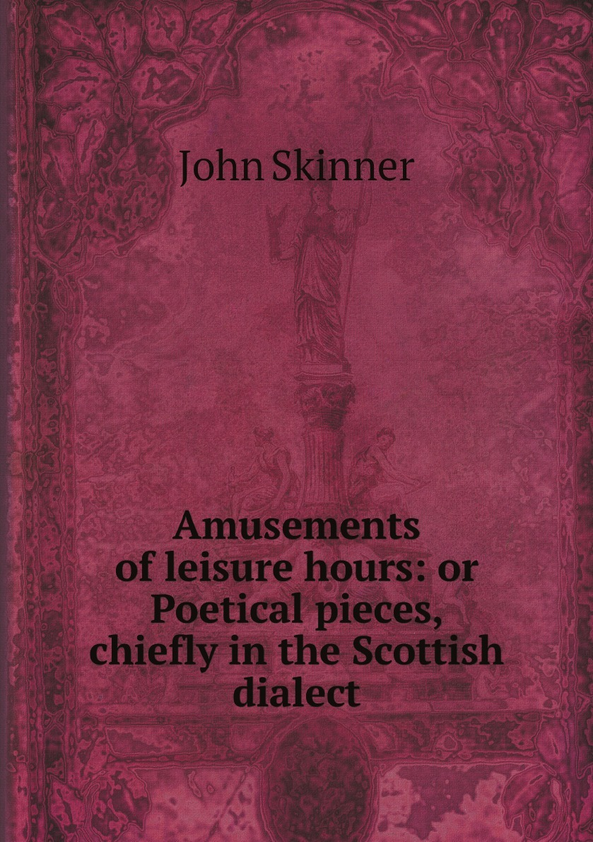 John Skinner Amusements of leisure hours: or Poetical pieces, chiefly in the Scottish dialect dowden john bp of edinburgh the annotated scottish communion office