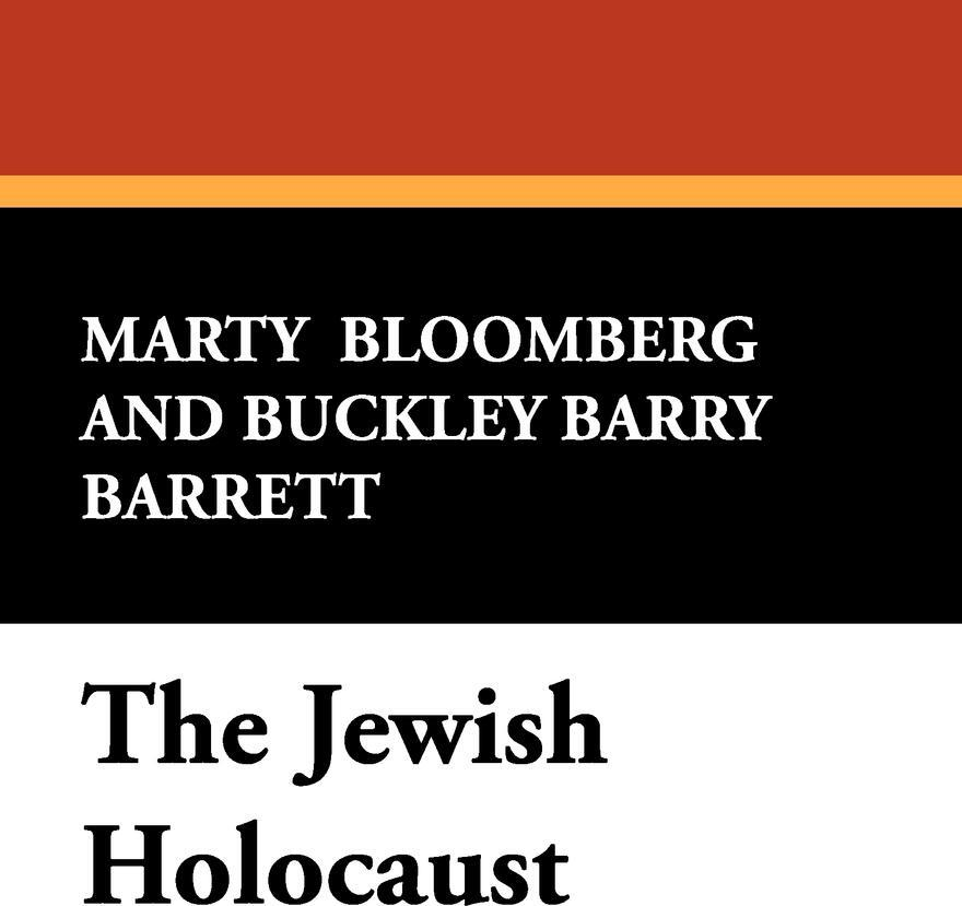 The Jewish Holocaust. Marty Bloomberg, Buckley Barry Barrett