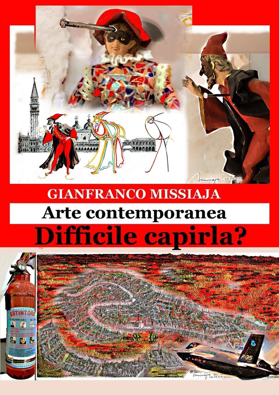 Arte Contemporanea - Difficile Capirla?. Gianfranco Missiaja