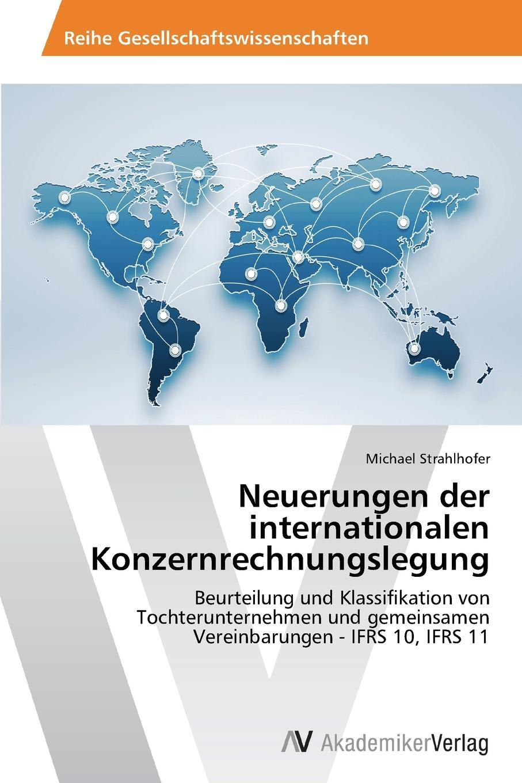 Neuerungen der internationalen Konzernrechnungslegung. Strahlhofer Michael