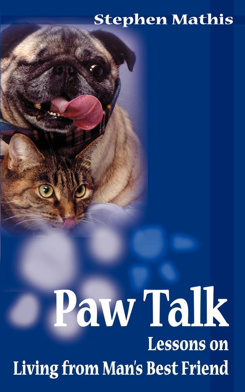 Paw Talk. Lessons on Living from Man`s Best Friend. Stephen Mathis