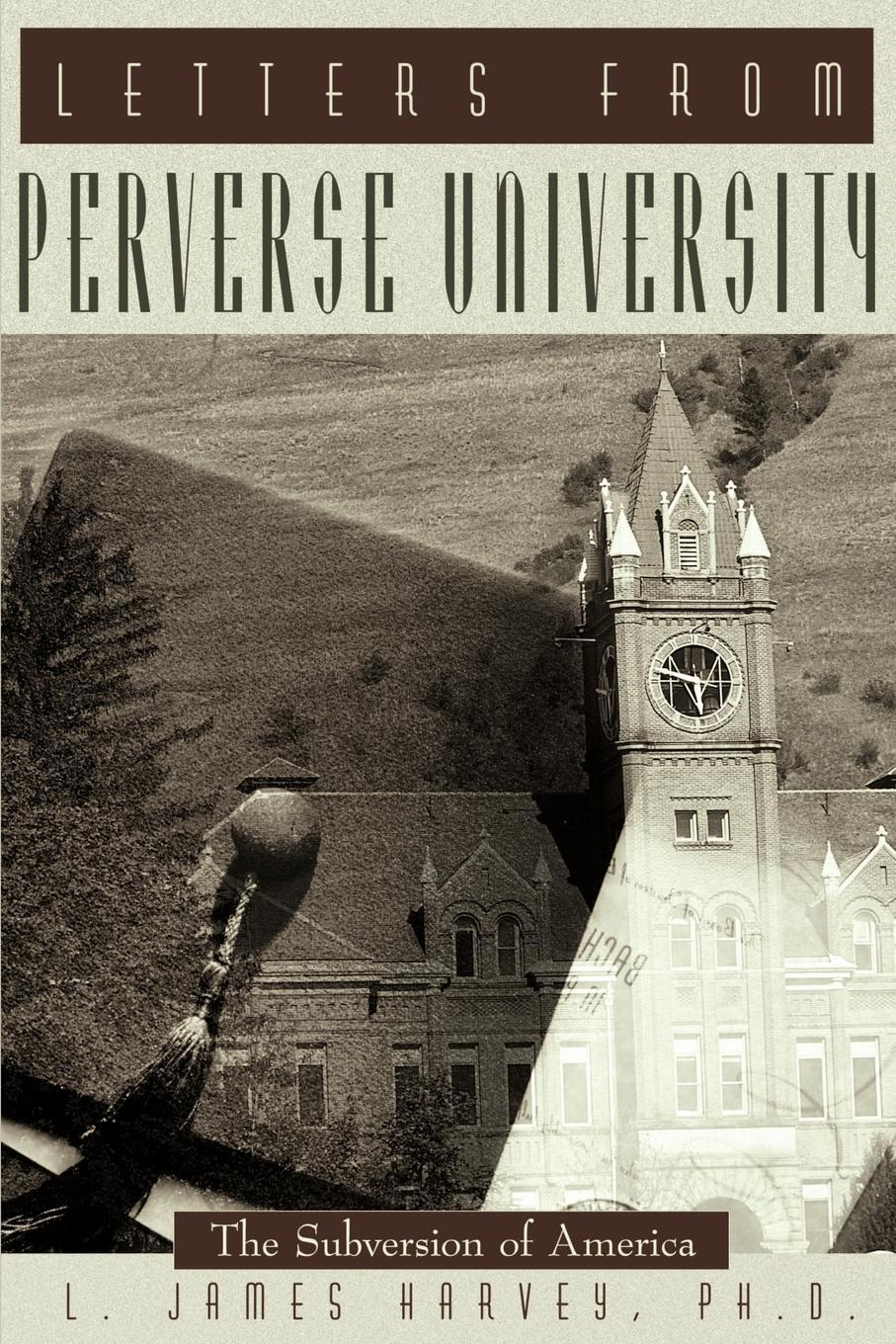 Letters from Perverse University. The Subversion of America