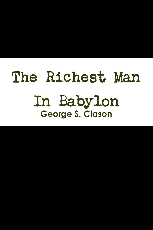 George S. Clason The Richest Man In Babylon george samuel clason der reichste mann von babylon