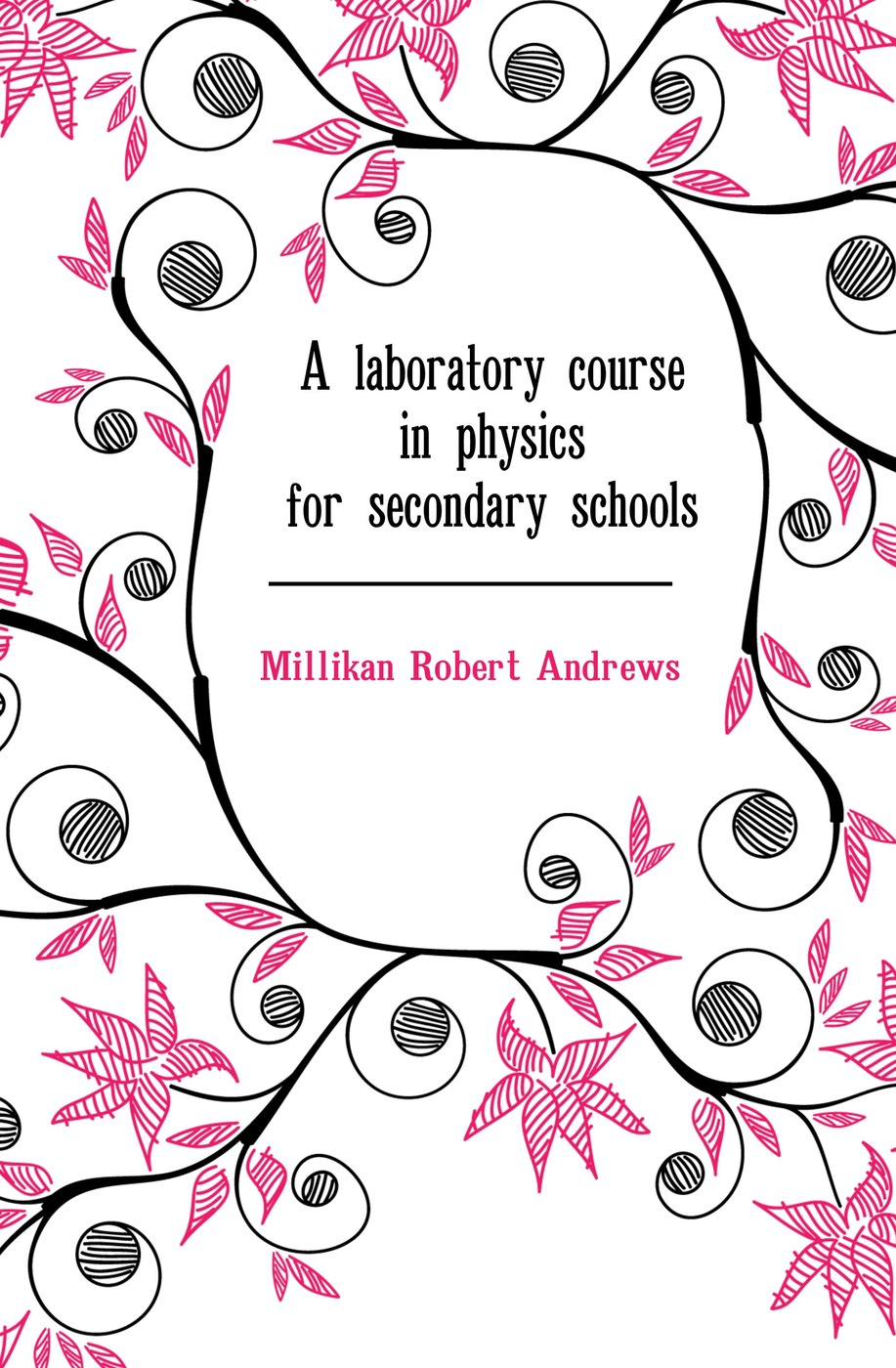 Millikan Robert Andrews A laboratory course in physics for secondary schools mumper william norris a text book in physics for secondary schools