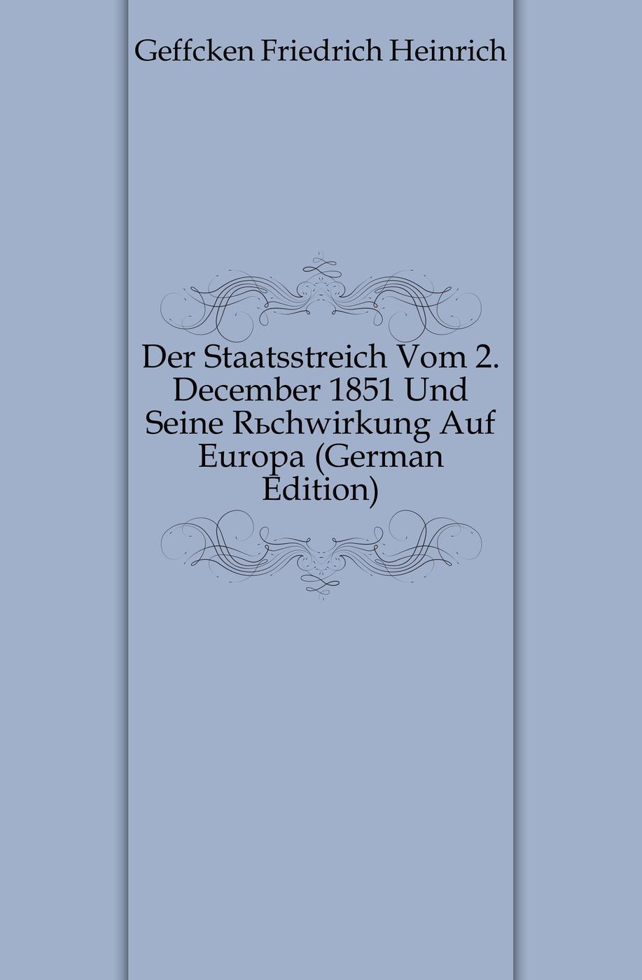 Der Staatsstreich Vom 2. December 1851 Und Seine Ruchwirkung Auf Europa (German Edition)