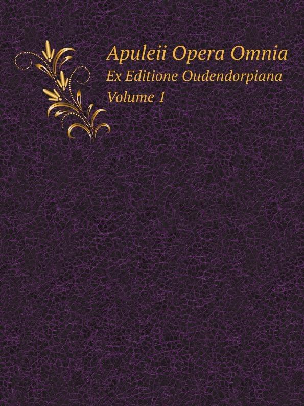 Apuleius Apuleii Opera Omnia. Ex Editione Oudendorpiana Volume 1 albertus magnus opera omnia ex editione lugdunensi religiose castigata volume 18