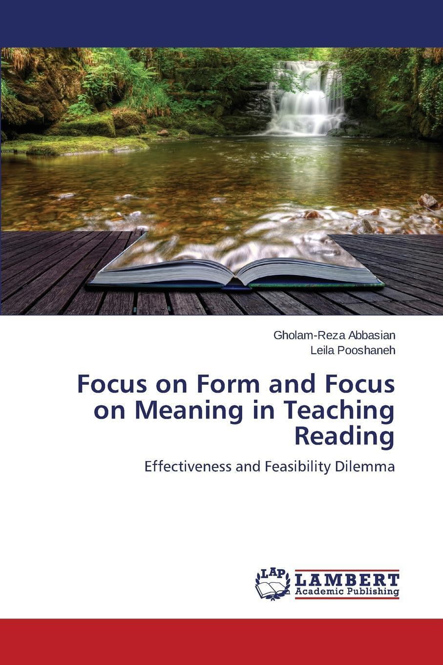 Focus on Form and Focus on Meaning in Teaching Reading. Abbasian Gholam-Reza, Pooshaneh Leila