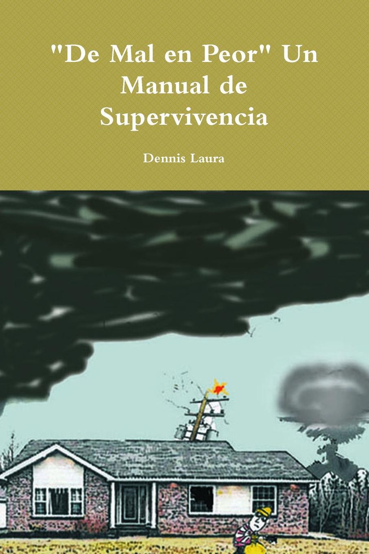 """Dennis Laura. """"De Mal en Peor"""" Un Manual de Supervivencia"""