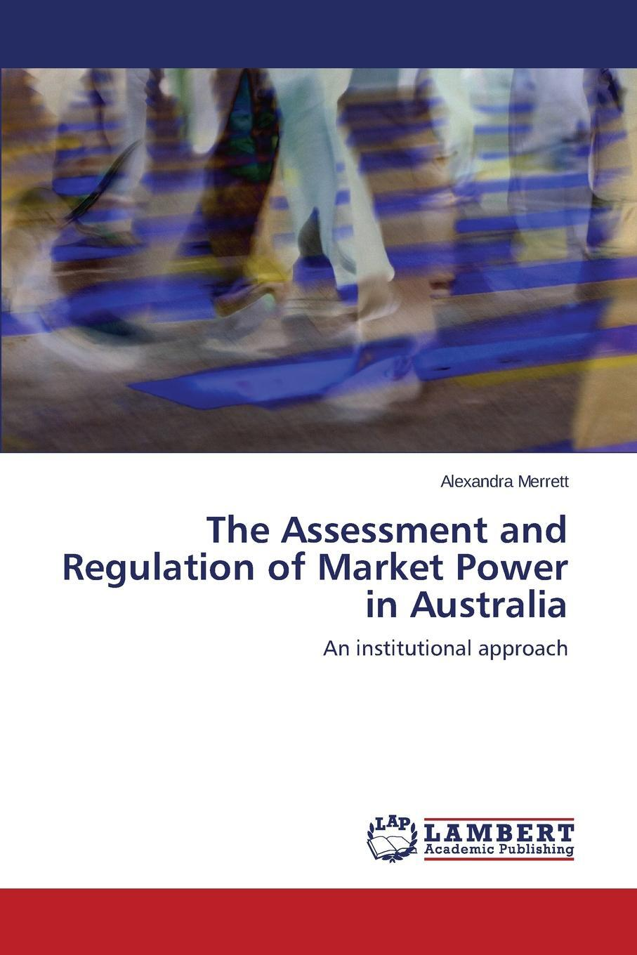 The Assessment and Regulation of Market Power in Australia. Merrett Alexandra