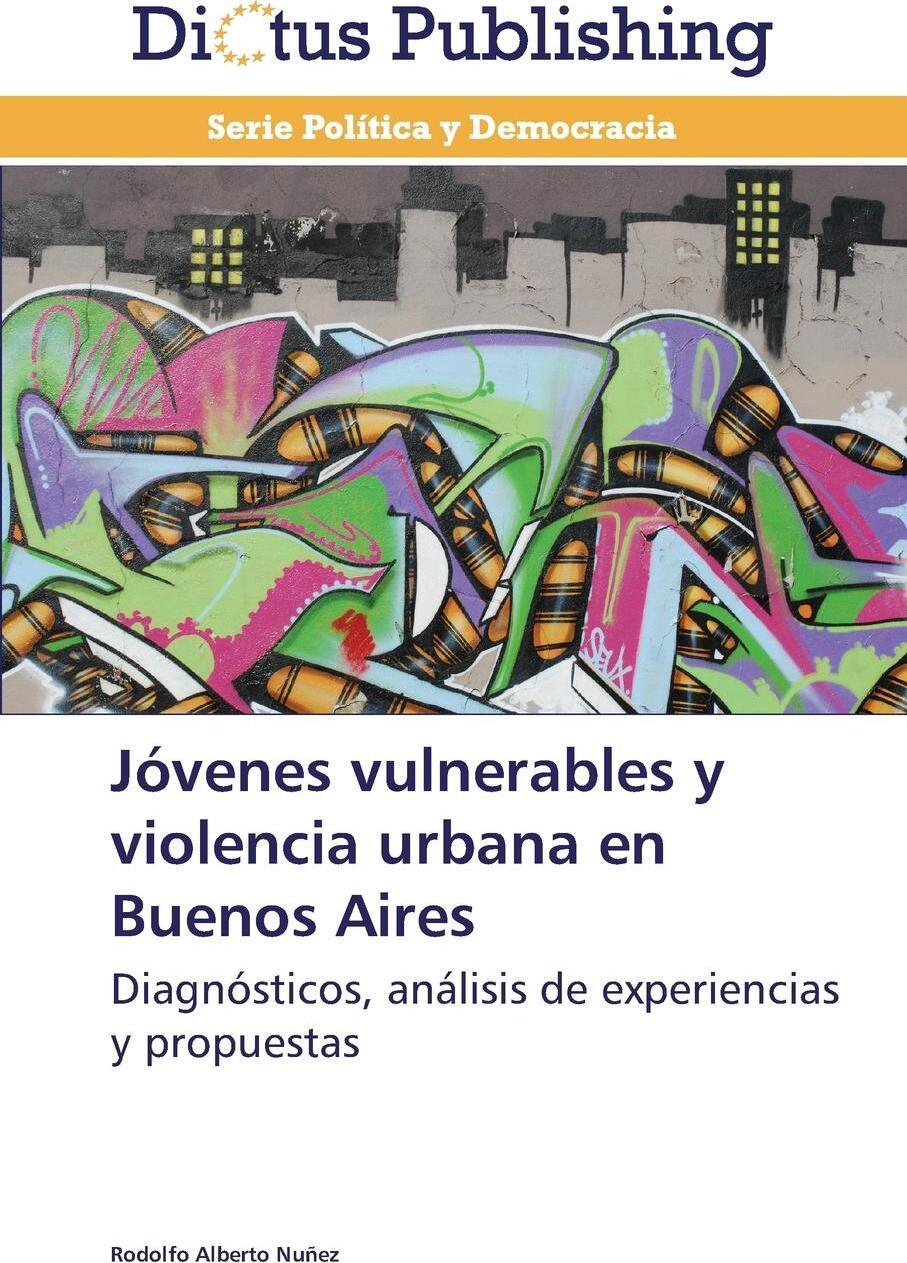 Jovenes Vulnerables y Violencia Urbana En Buenos Aires. Nunez Rodolfo Alberto