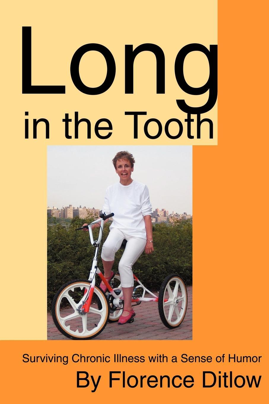 Long in the Tooth. Surviving Chronic Illness with a Sense of Humor