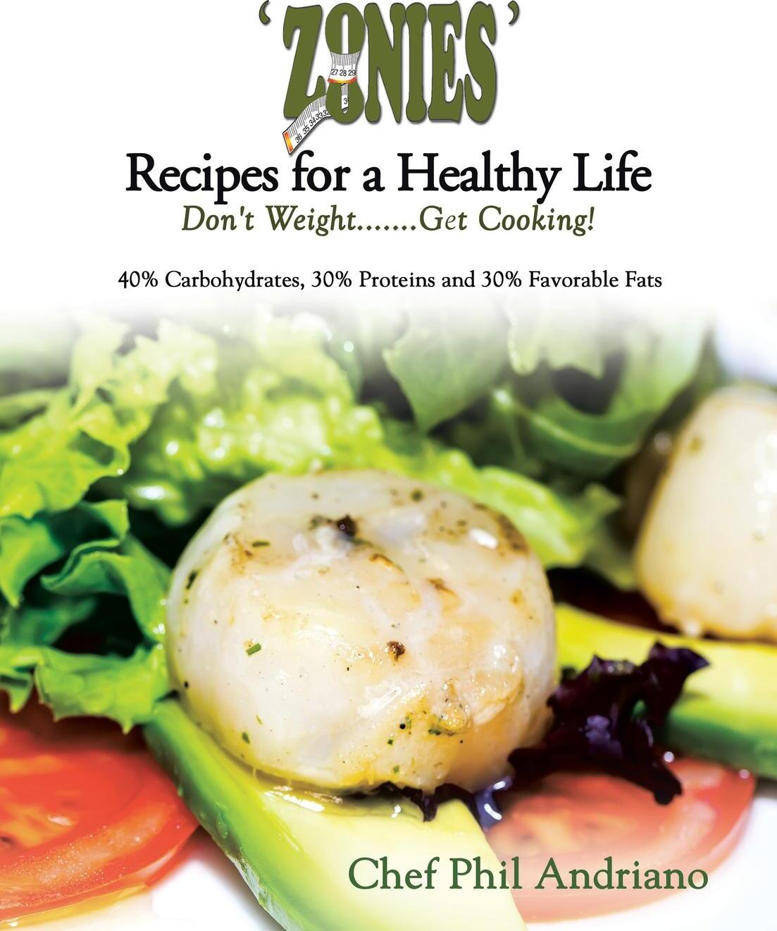 Книга 'Zonies' Recipes for a Healthy Life. Don't Weight....... Get Cooking!. Chef Phil Andriano