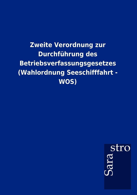 Zweite Verordnung zur Durchfuhrung des Betriebsverfassungsgesetzes (Wahlordnung Seeschifffahrt - WOS). Sarastro GmbH