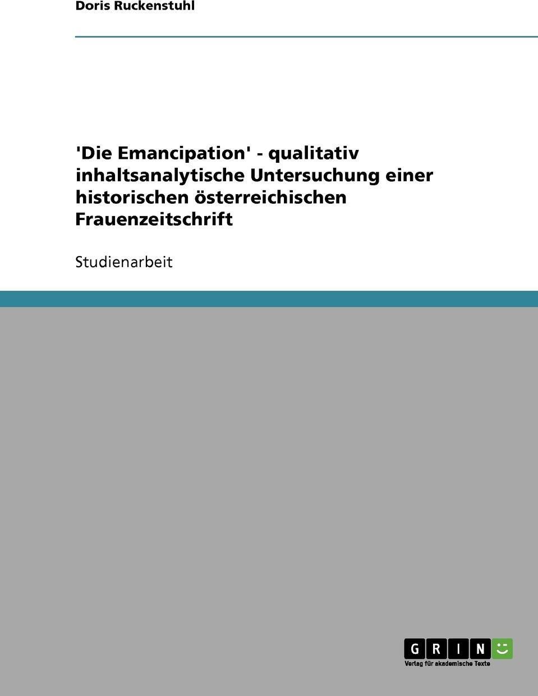 Doris Ruckenstuhl. 'Die Emancipation' - qualitativ inhaltsanalytische Untersuchung einer historischen osterreichischen Frauenzeitschrift