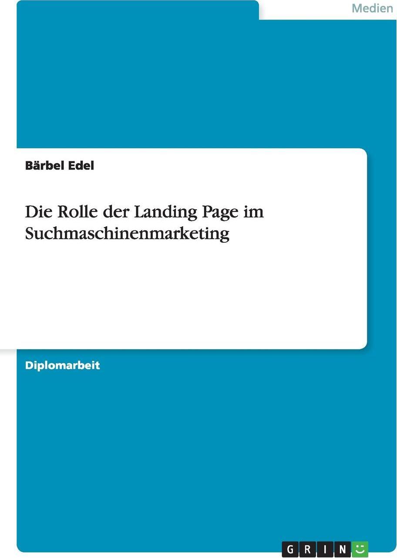 Die Rolle der Landing Page im Suchmaschinenmarketing. B?rbel Edel