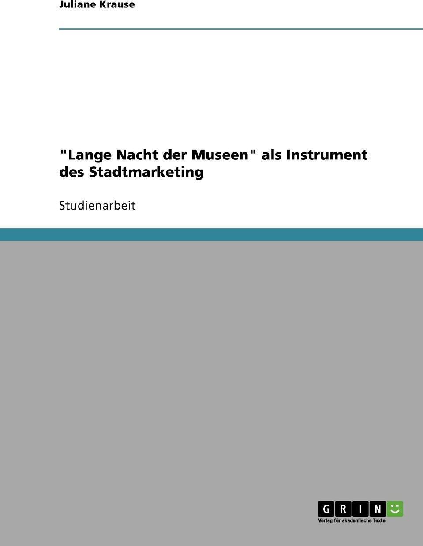 """Juliane Krause. """"Lange Nacht der Museen"""" als Instrument des Stadtmarketing"""
