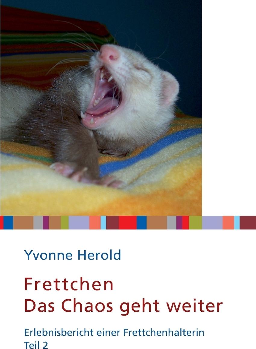 Frettchen - Das Chaos geht weiter. Yvonne Herold