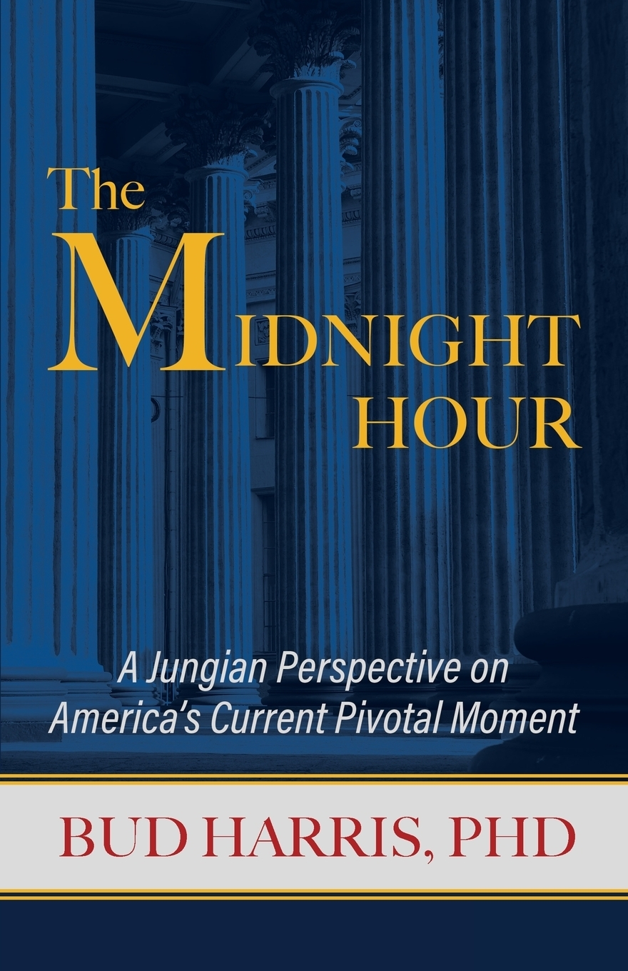 Bud Harris. The Midnight Hour. A Jungian Perspective on America's Current Pivotal Moment