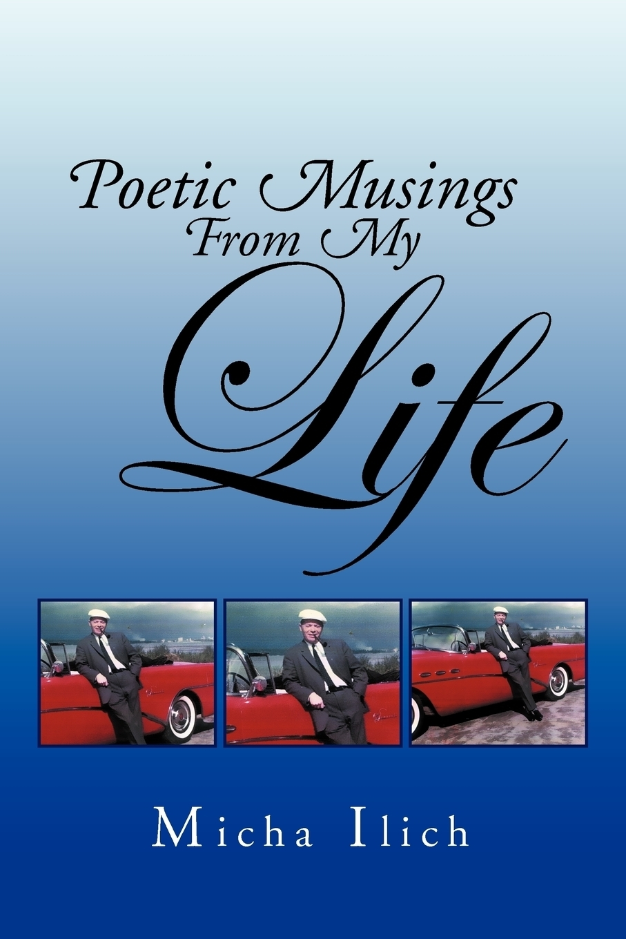 MICHA ILICH. POETIC MUSINGS FROM MY LIFE