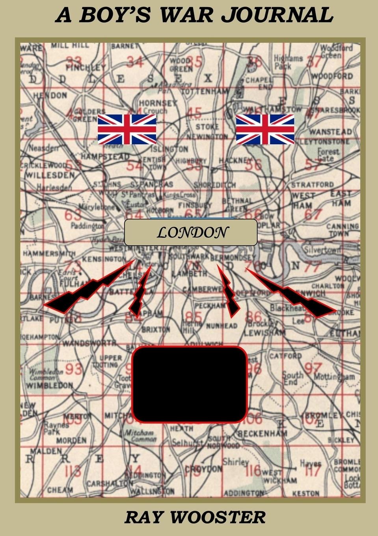 Ray Wooster. A Boy's War Journal