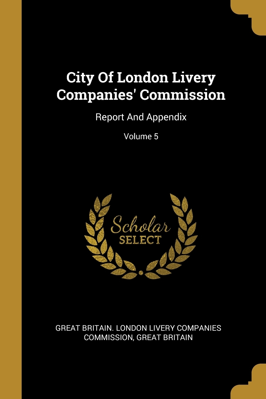 Great Britain. City Of London Livery Companies' Commission. Report And Appendix; Volume 5