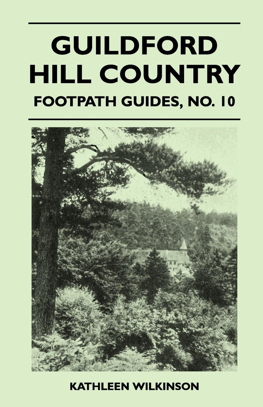 Guildford Hill Country - Footpath Guide. Kathleen Wilkinson