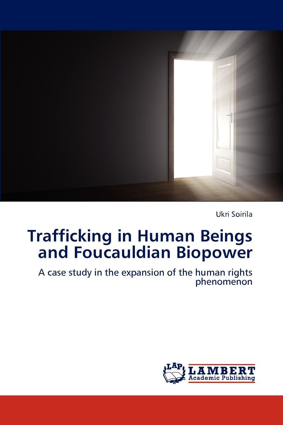 Trafficking in Human Beings and Foucauldian Biopower. Ukri Soirila