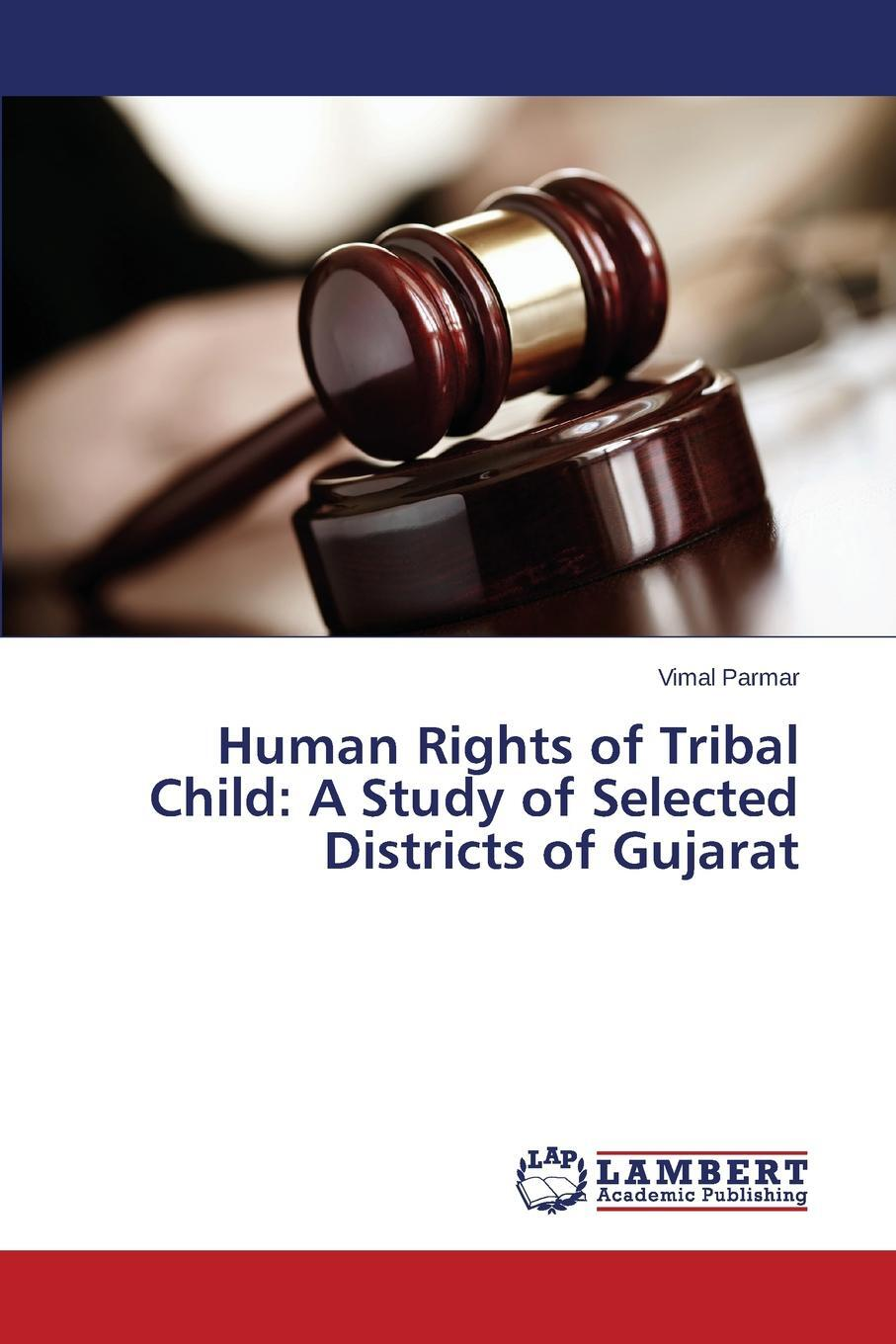 Human Rights of Tribal Child. A Study of Selected Districts of Gujarat. Parmar Vimal
