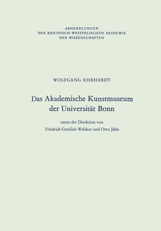 Das Akademische Kunstmuseum der Universitat Bonn. Wolfgang Ehrhardt