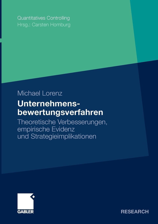 Michael Lorenz. Unternehmensbewertungsverfahren. Theoretische Verbesserungen, empirische Evidenz und Strategieimplikationen