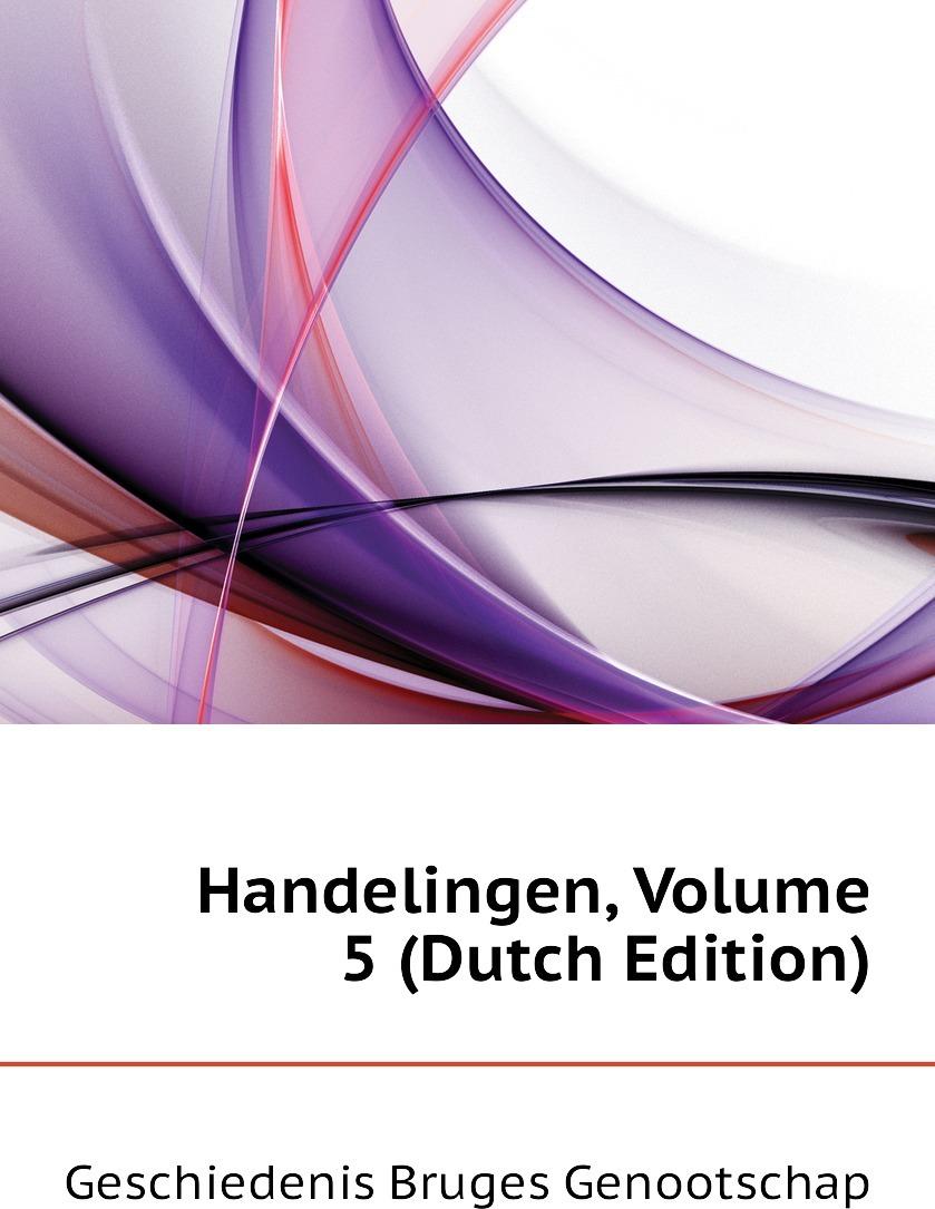 Handelingen, Volume 5 (Dutch Edition)