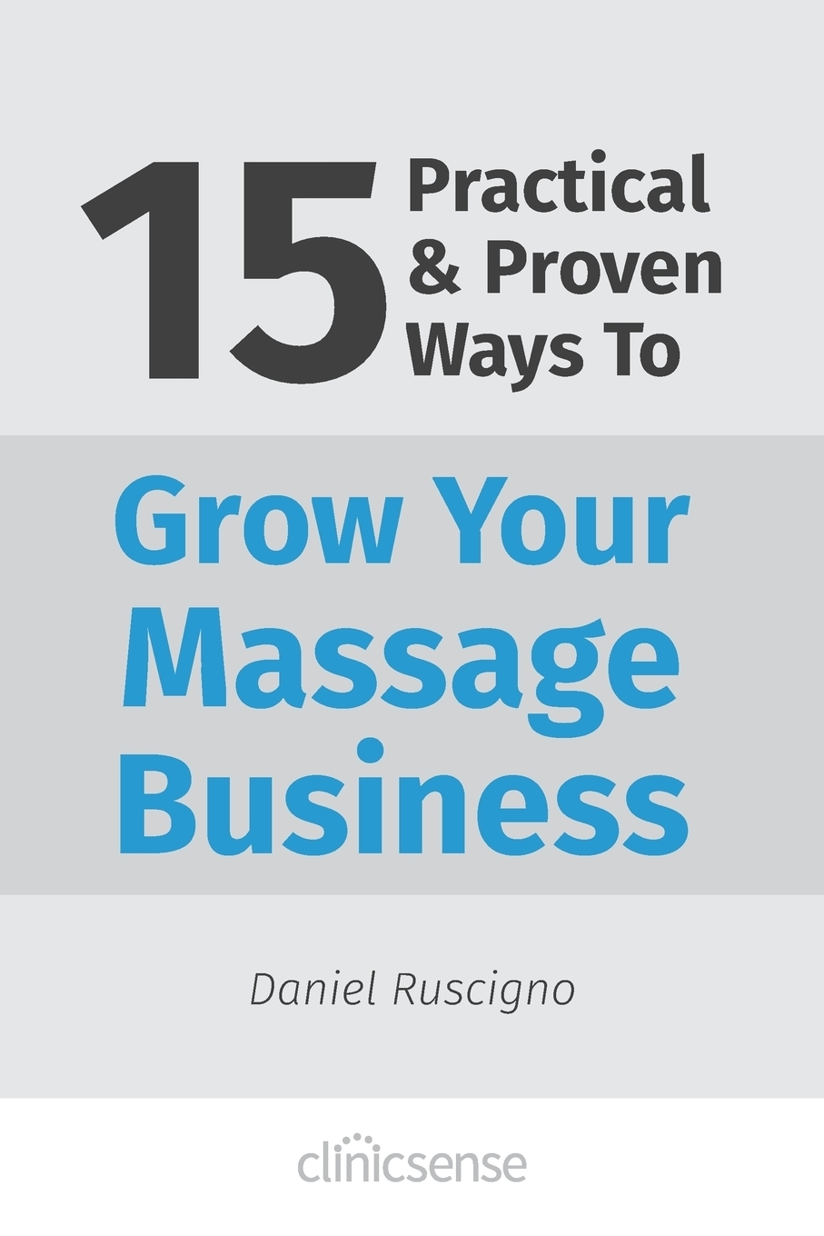 Daniel Ruscigno. 15 Practical & Proven Ways To Grow Your Massage Business
