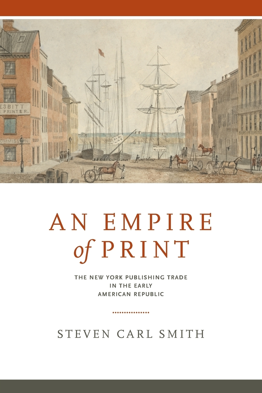 Steven Carl Smith. An Empire of Print. The New York Publishing Trade in the Early American Republic