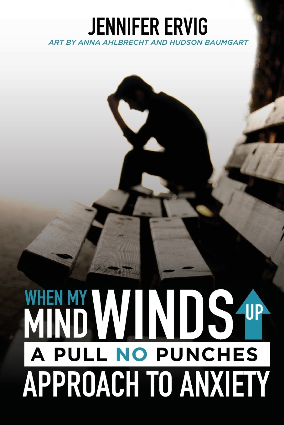 Jennifer Ervig. When My Mind Winds Up. A Pull No Punches Approach to Anxiety