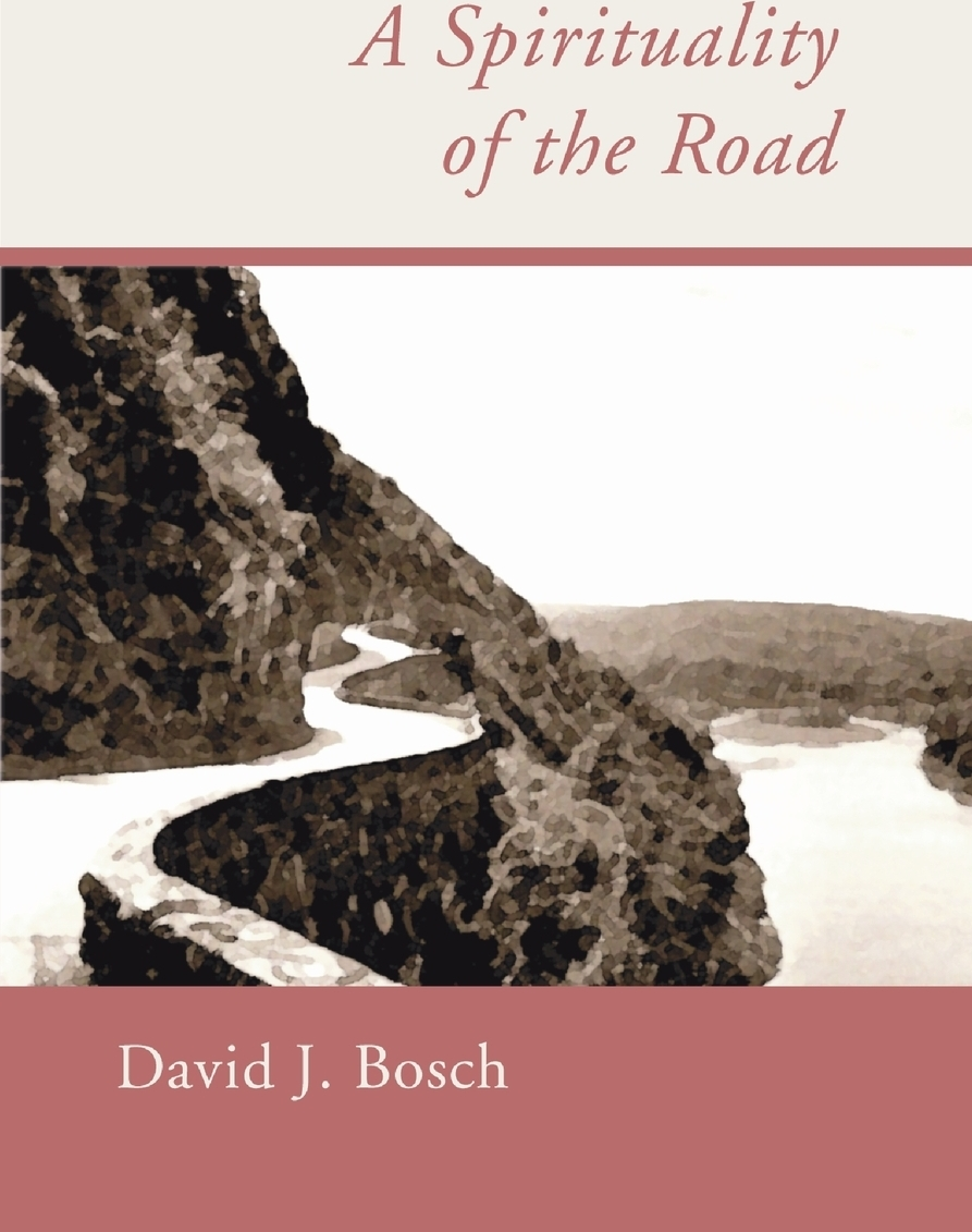 David J. Bosch A Spirituality of the Road gregory j laughery living spirituality illuminating the path