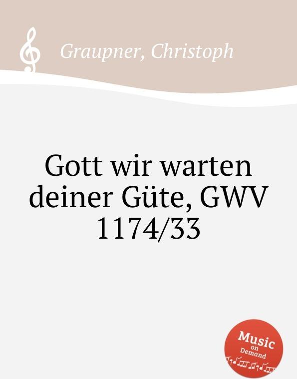 C. Graupner Gott wir warten deiner Gute, GWV 1174/33 c graupner wie wir gehoret haben gwv 1137 53