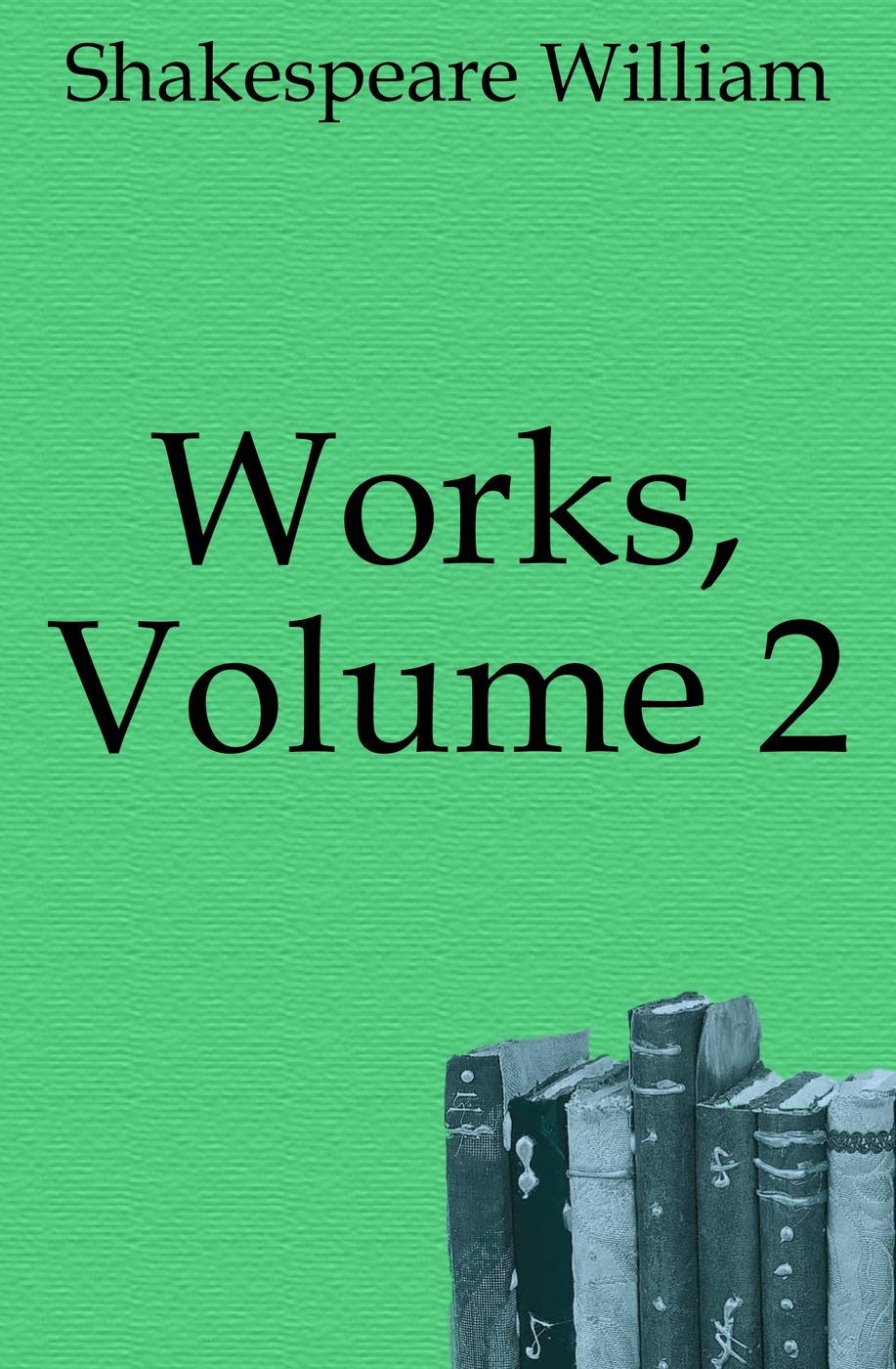 Уильям Шекспир Works, Volume 2
