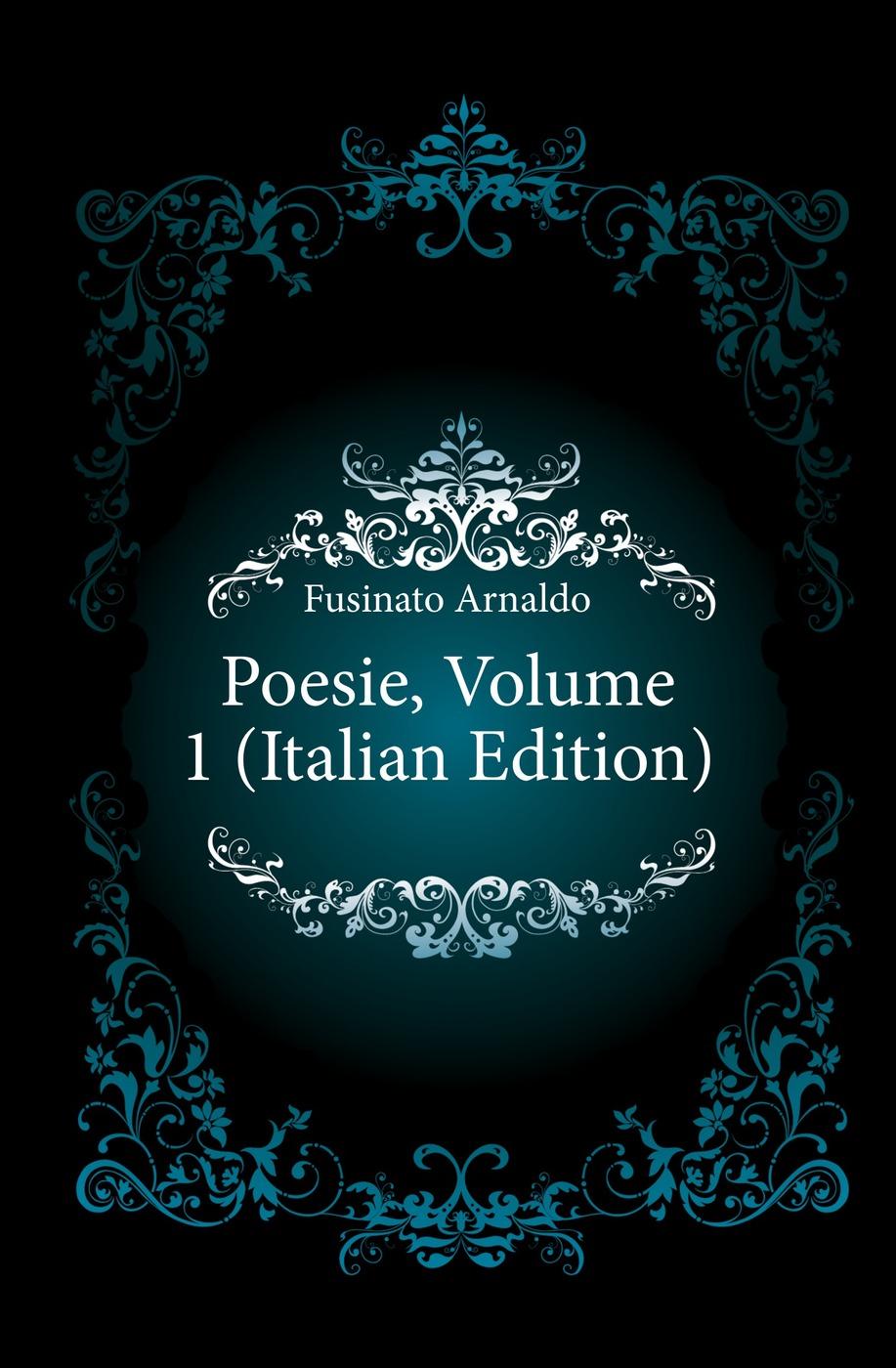 Fusinato Arnaldo Poesie, Volume 1 (Italian Edition) fuà fusinato erminia versi italian edition