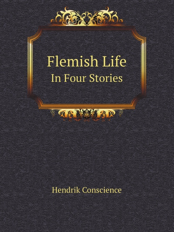 Hendrik Conscience Flemish Life. In Four Stories