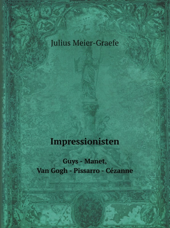 Julius Meier-Graefe Impressionisten. Guys - Manet, Van Gogh - Pissarro - Cezanne стоимость