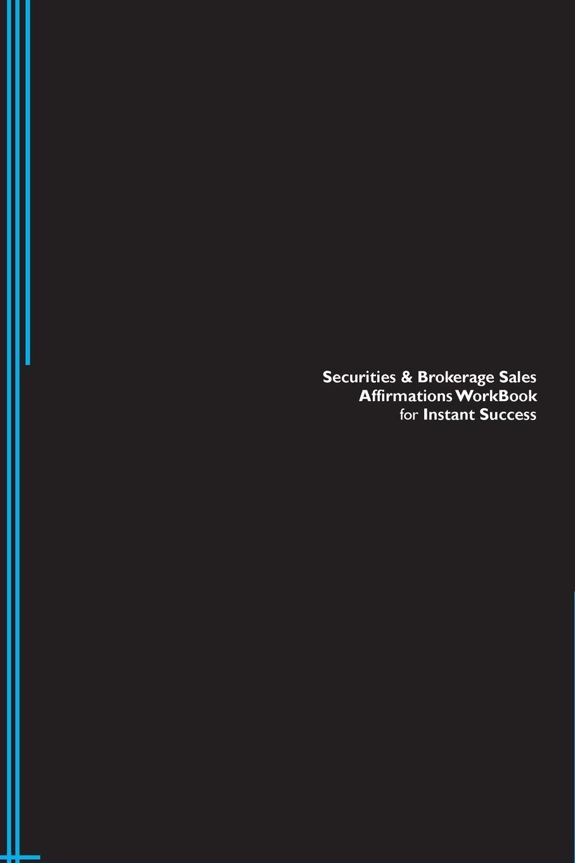 Securities & Brokerage Sales Affirmations Workbook for Instant Success. Securities & Brokerage Sales Positive & Empowering Affirmations Workbook. Includes. Securities & Brokerage Sales Subliminal Empowerment.