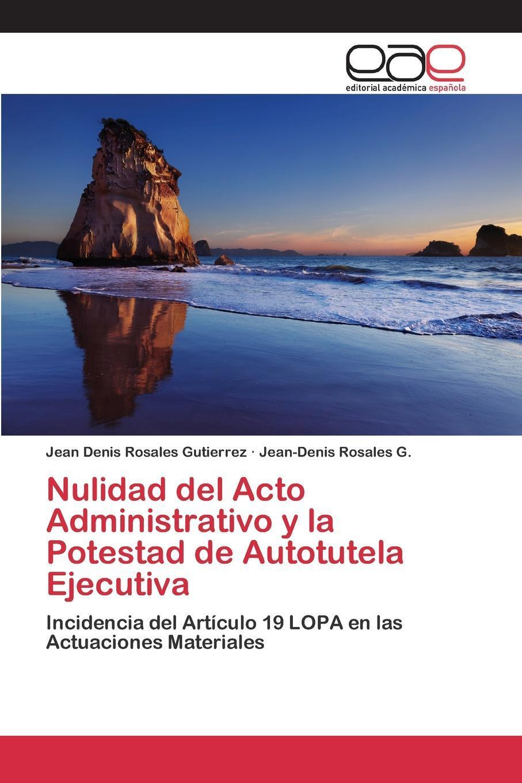 Nulidad del Acto Administrativo y la Potestad de Autotutela Ejecutiva. Rosales Gutierrez Jean Denis, Rosales G. Jean-Denis